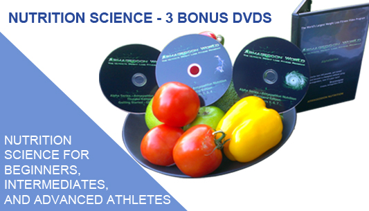 3 ARMAGEDDON NUTRITION SCIENCE DVDS - In addition to your Dietitian Designed Meal Plan, your 216 page Armageddon Nutrition Guide Book,  and your Personalized Grocery Shopping List you also get 3 Nutrition Science DVDs; one for each workout series. So you get a Thunder Nutrition Science DVD, a Lightning Nutrition Science DVD and a  Hurricane Nutrition Science DVD.  Over 2.5 hours of basic and advance nutrition science taught by our Clinical Registered Dietitian. Even if you think you know how to eat already you will learn so much more!
